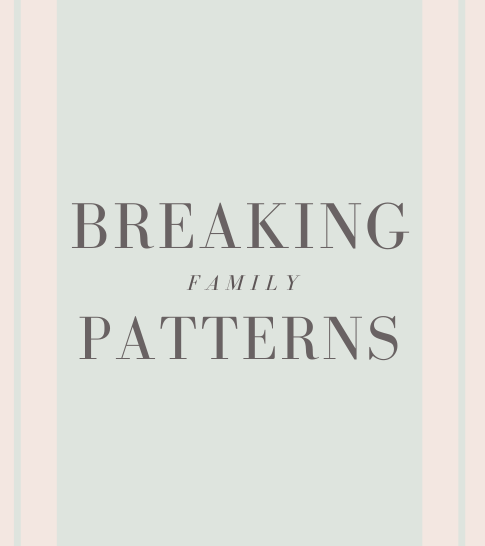 Breaking Family Patterns